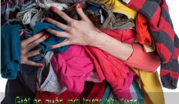 Bạn nên giặt áo quần mới trước khi dùng